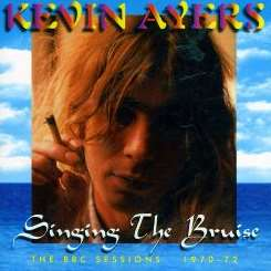 Singing the Bruise: The BBC Sessions, 1970-1972 - Kevin Ayers